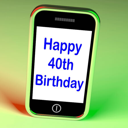 turns of the year: Happy 40th Birthday Smartphone Showing Celebrate Turning Forty