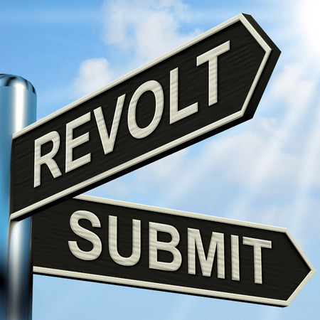 rebellion: Revolt Submit Signpost Meaning Rebellion Or Acceptance Stock Photo