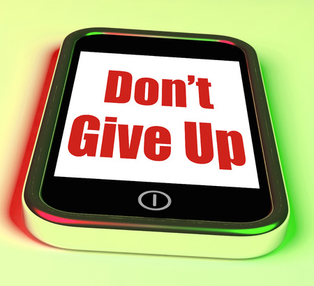 persevere: Dont Give Up On Phone Showing Determination Persist And Persevere