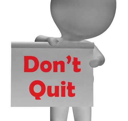 not give: Dont Quit Sign Showing Perseverance And Persistence Stock Photo