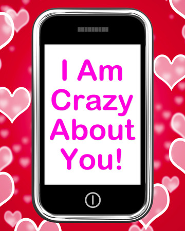 about you: I Am Crazy About You On Phone Meaning Love