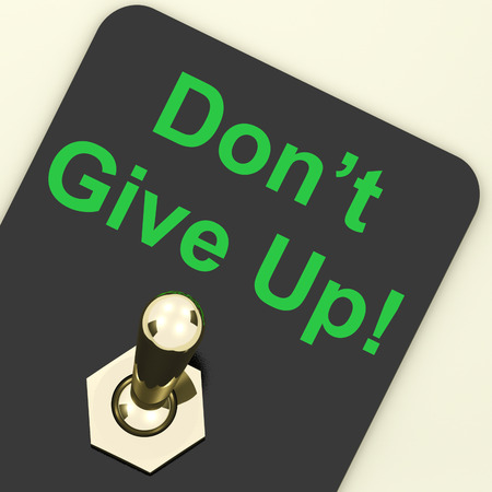 persevere: DonÅ´ Give Up Switch Showing Determination Persist And Persevere