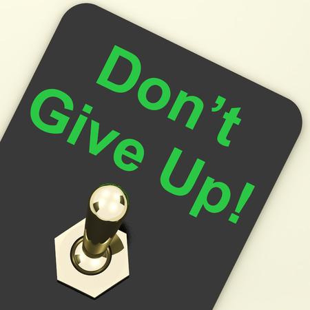 perseverar: Donw Give Up Interruptor Mostrando Determinaci�n persisten y Persevera Foto de archivo