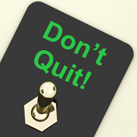persevere: Dont Quit Switch Showing Determination Persist and Persevere