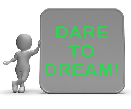 Dare To Dream Sign Showing Wishes And Aspirations