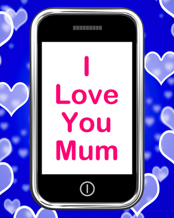 I Love You Mum On Phone Showing Best Wishes photo