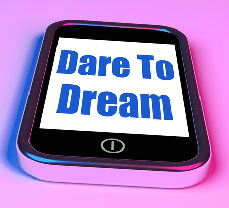 envision: Dare To Dream On Phone Meaning Big Dreams