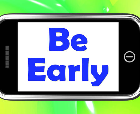 arrive: Be Early On Phone Showing Arrive On Time