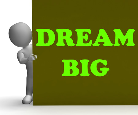 Dream Big Sign Meaning Optimism Ambition And Inspiration