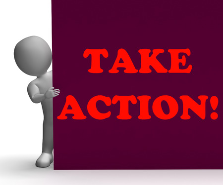take action: Take Action Sign Showing Inspirational Encouragement And Motivation
