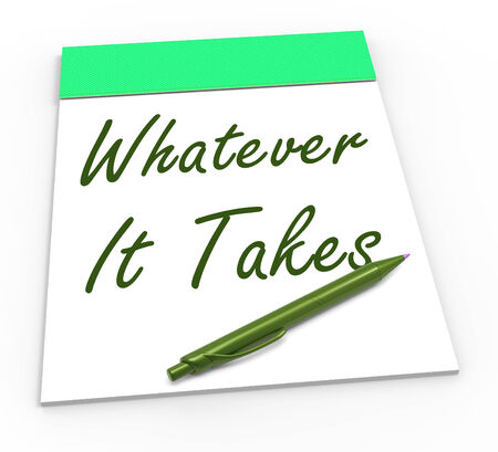 whatever: Whatever It Takes Notepad Showing Determination And Dedication