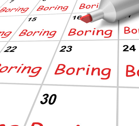 tedious: Boring Calendar Meaning Monotony Tedium And Boredom Stock Photo