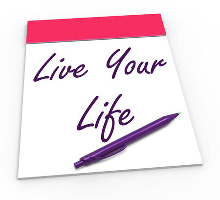 living moment: Live Your Life Notepad Showing Embrace Everything And Potential Stock Photo