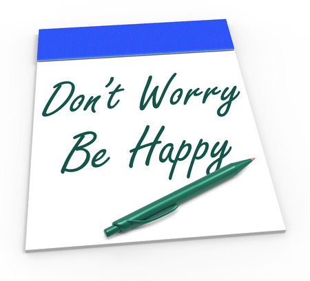 dont worry: Dont Worry Be Happy Notepad Showing Being Calm And Content Stock Photo