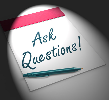 interrogatory: Ask Questions! On Notebook Displaying Interrogatory Or Investigation Stock Photo