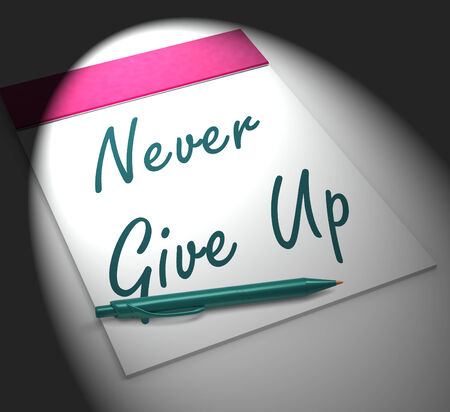 persistence: Never Give Up Notebook Displaying Determination Persistence And Motivation