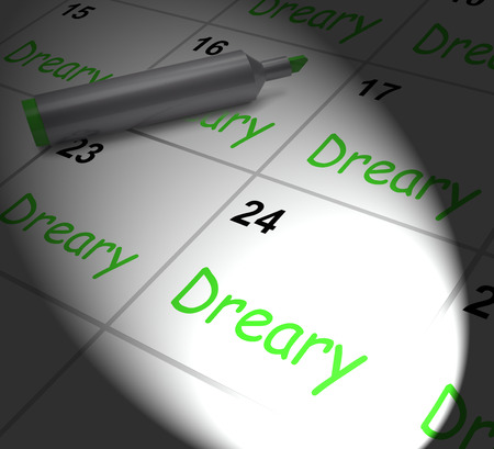 dreary: Dreary Calendar Displaying Monotonous Dull And Uneventful