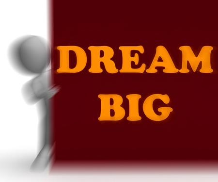 Dream Big Placard Meaning Optimism Ambition And Inspiration