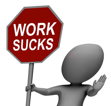 sucks: Work Sucks Red Stop Sign Showing Stopping Difficult Working Labour