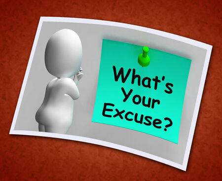 justify: Whats Your Excuse Photo Meaning Explain Procrastination Stock Photo