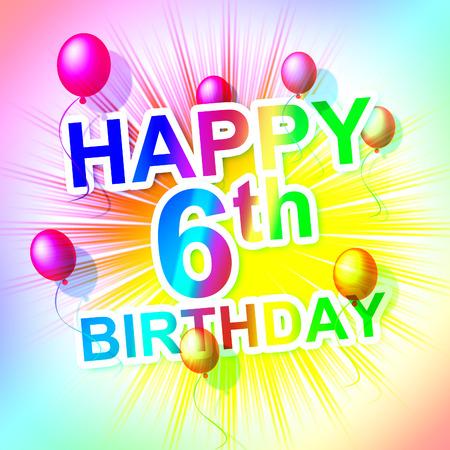 sixth: Happy Birthday Indicating Cheerful Six And 6Th Stock Photo