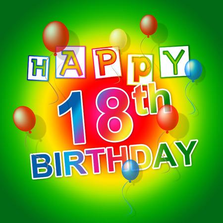 eighteen: Happy Birthday Showing Fun Celebrations And Eighteen Stock Photo
