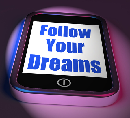 Follow Your Dreams On Phone Displaying Ambition Desire Future Dream Stock Photo