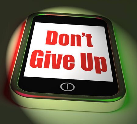 persevere: Dont Give Up On Phone Displaying Determination Persist And Persevere Stock Photo
