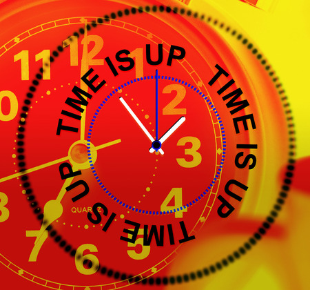 tardiness: Time Is Up Indicating Being Late And Clock