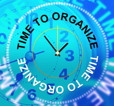 Time To Organize Indicating Structured Arrange And Organizing