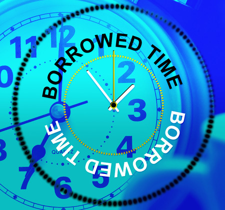 borrowed: Borrowed Time Indicating At Last And Waiting Stock Photo