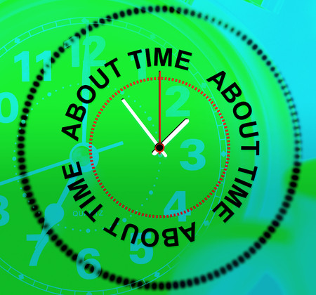 tardiness: About Time Meaning After All And Clock