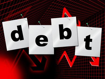 indebted: Debt Debts Showing Financial Obligation And Indebt