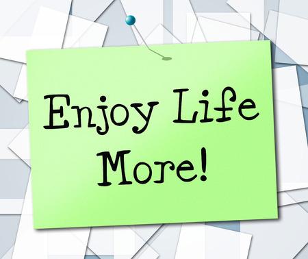 enjoy life: Enjoy Life More Representing Living Lifestyle And Joyful
