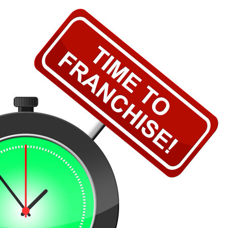 franchises: Time To Franchise Indicating Right Now And Franchised Stock Photo
