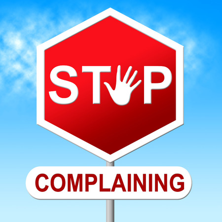 complaining: Stop Complaining Meaning Stopping Complaints And Restriction Stock Photo