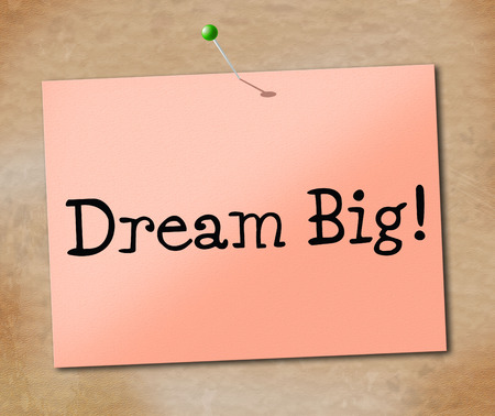 daydream: Dream Big Showing Daydream Plan And Dreamer Stock Photo