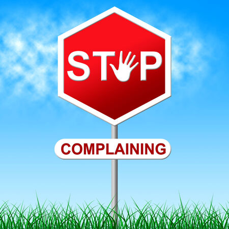 grievance: Stop Complaining Representing Warning Sign And Moan