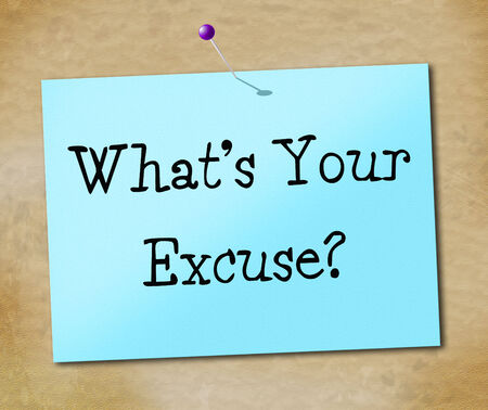 excuse: Whats Your Excuse Representing Determined Succeed And Perseverance Stock Photo