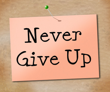 perseverance: Never Give Up Showing Motivate Perseverance And Motivating Stock Photo