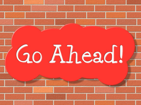 go ahead: Go Ahead Meaning Get Going And Begin Stock Photo
