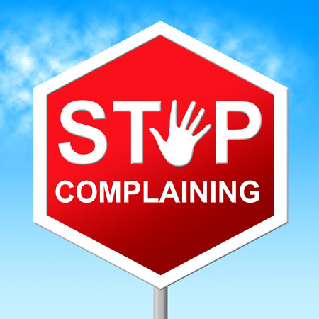 complaining: Stop Complaining Indicating Grievance Frustrated And Forbidden Stock Photo