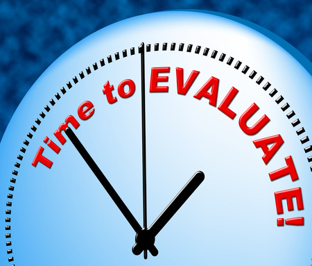 evaluating: Time To Evaluate Meaning Just Now And Assess