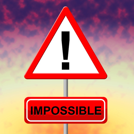 unachievable: Impossible Sign Representing Difficult Situation And Trouble