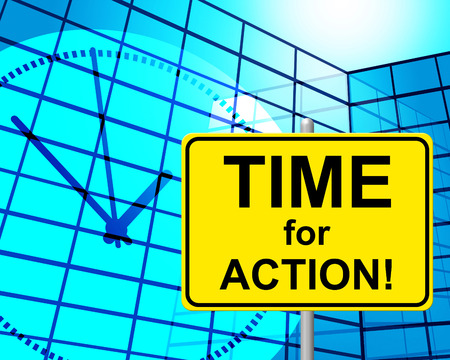 Time For Action Meaning At The Moment Now Stock Photo