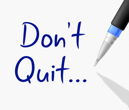 persevere: Dont Quit Meaning Try Persist And Persevere