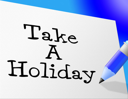 time off: Take A Holiday Indicating Go On Leave And Time Off Stock Photo