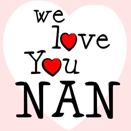 compassionate: We Love Nan Representing Devotion Passion And Compassionate Stock Photo