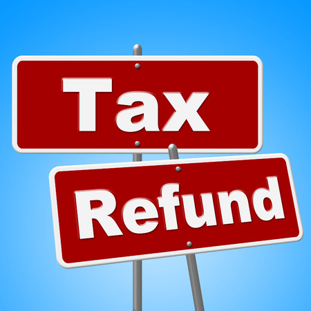 restitution: Tax Refund Signs Indicating Money Back And Taxation