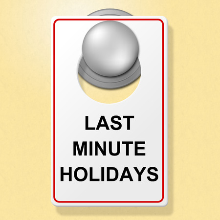 tardiness: Last Minute Holidays Meaning Place To Stay And Time Off